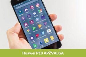 """""""Huawei P10"""" – sėkminga evoliucija?"""